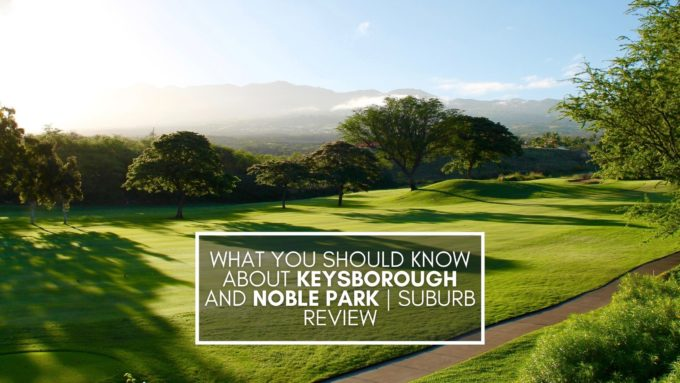 What you should know about keysborough and noble park suburb review