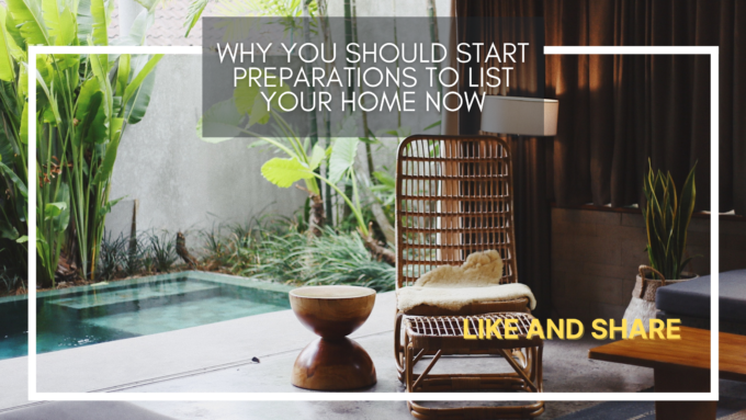 Why you should start preparations to list your home now